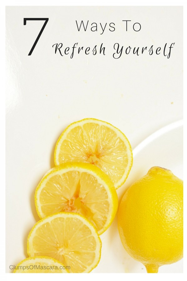 7 Ways to Refresh Yourself
